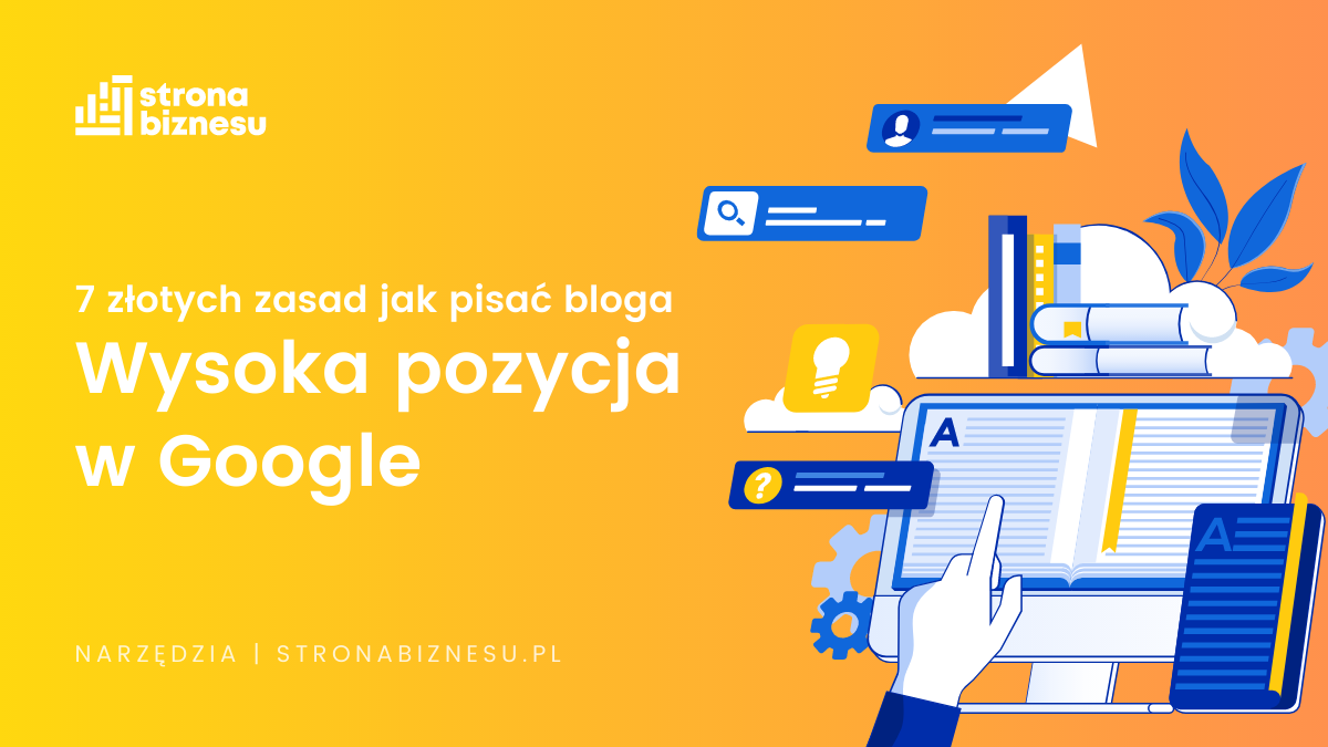 Blog - jak pisać, aby mieć wysoką pozycję w Google