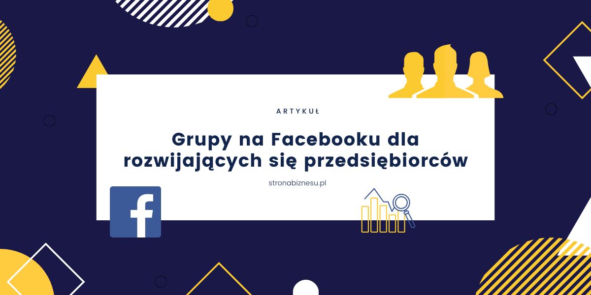 Grupy na Facebooku dla rozwijających się przedsiębiorców